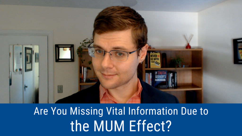 Are You Missing Vital Information Due to the MUM Effect? (Video and Podcast)