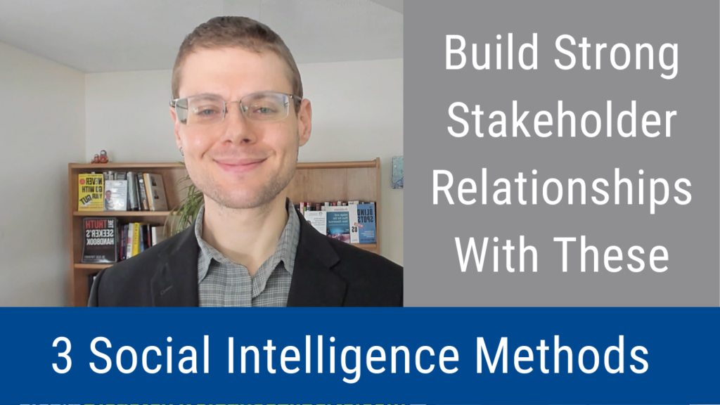 Build Strong Stakeholder Relationships Through These Three Social Intelligence Methods (Video and Podcast)
