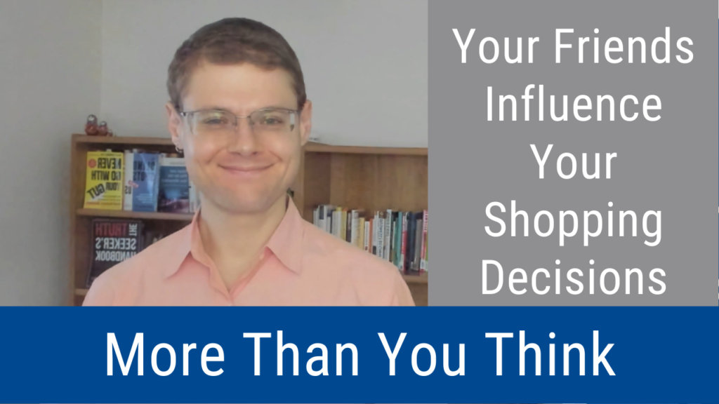 Your Friends Influence Your Shopping Decisions More Than You Think (Video and Podcast)