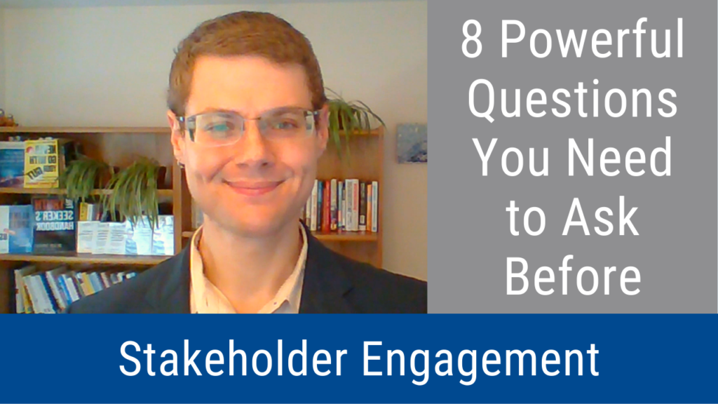 8 Powerful Questions You Need to Ask Before Stakeholder Engagement (Video and Podcast)