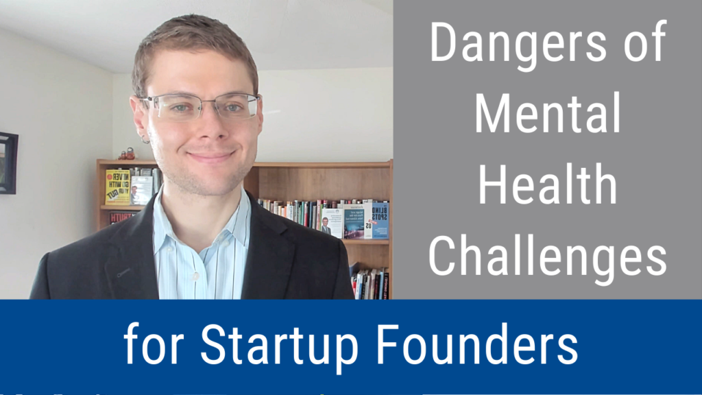 The Dangers of Mental Health Challenges for Startup Founders (Video and Podcast)