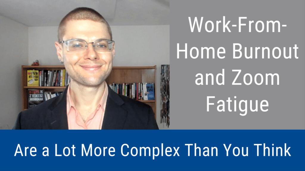 Work-From-Home Burnout and Zoom Fatigue is a Lot More Complex Than You Think (Video and Podcast)