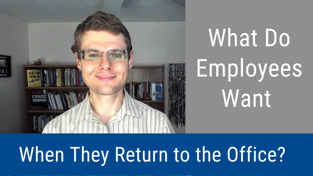 What Do Employees Want When They Return to the Office? (Video and Podcast)